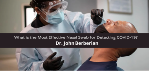 Dr. John Berberian What is the Most Effective Nasal Swab for COVID-19?