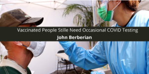 John Berberian Says Vaccinated People Stille Need Occasional COVID