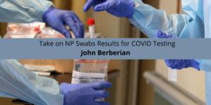 Dr. John Berberian Atlanta Offers His Take on NP Swabs COVID Testing