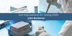 John Berberian on Tech Improvements for Testing COVID